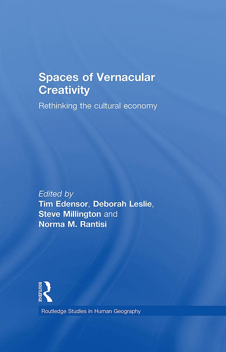 Spaces of Vernacular Creativity: Rethinking the Cultural Economy (Routledge Studies in Human Geography)