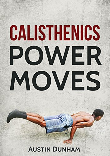 Calisthenics Power Moves: A Simple Calisthenics Guide