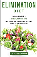 Elimination Diet: MEGA BUNDLE - 6 Manuscripts in 1 - 240+ Elimination - friendly recipes for a balanced and healthy diet