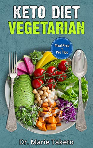 Vegetarian Keto Diet For Beginners How To Achieve The Keto Lifestyle As A Healthy Vegetarian With Complete Meal Prep 100 Delicious Veg Keto Recipes Kindle Edition By Taketo Dr Marie
