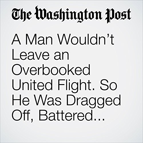 A Man Wouldn't Leave an Overbooked United Flight. So He Was Dragged Off, Battered and Limp. copertina