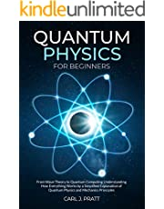Quantum Physics for Beginners: From Wave Theory to Quantum Computing. Understanding How Everything Works by a Simplified Explanation of Quantum Physics and Mechanics Principles