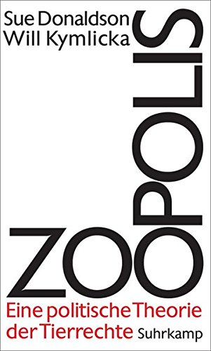 Zoopolis: Eine politische Theorie der Tierrechte