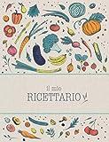 Il Mio Ricettario: Quaderno per ricette per annotare fino a 100 preparazioni | Trasforma questo ricettario da scrivere in un libro di cucina con tutte le tue creazioni!