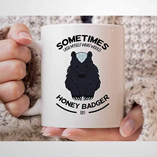 Taza de café con texto 'I Ask Myself What Would Honey Badger Do - Taza divertida para los amantes de R-atel con miel, tejón y tejón, regalo de 11 onzas