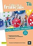 Cahier de français Tle bac pro, Le jeu - Futilité, nécessité - Éd. 2021 -Livre élève