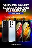 SAMSUNG GALAXY S21, S21 PLUS AND S21 ULTRA 5G USER GUIDE: The Complete Beginner and Seniors Manual with Tips to Master the New S21 Series
