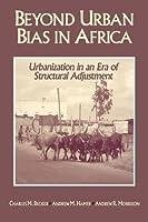 Beyond Urban Bias in Africa: Urbanization in an Era of Structural Adjustment