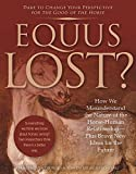 Equus Lost?: How We Misunderstand the Nature of the Horse-Human Relationship--Plus Brave New Ideas for the Future - Francesco De Giorgio