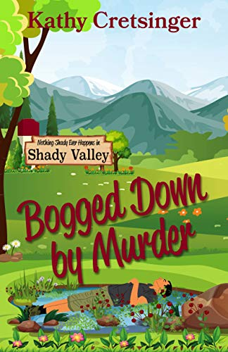 Bogged Down by Murder (Nothing Shady Ever Happens in Shady Valley Book 1) by [Kathy Cretsinger]