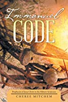 Immanuel Code: Prophecies of Jesus Christ in the Hebrew Scriptures