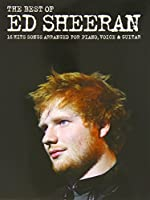 The Best of Ed Sheeran: 16 Hit Songs Arranged for Piano, Vocal, Guitar