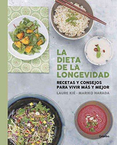 La dieta de la longevidad: Recetas y consejos para vivir más y mejor