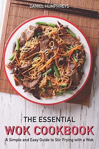 The Essential Wok Cookbook: A Si...