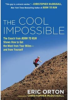 The Cool Impossible( The Running Coach from Born to Run Shows How to Get the Most from Your Miles--And from Yourself)[COOL IMPOSSIBLE][Paperback]