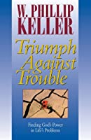 Triumph Against Trouble: Finding God's Power in Life's Problems