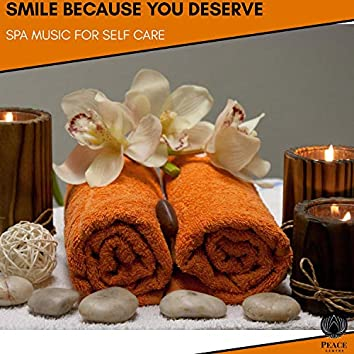 Smile Because You Deserve - Spa Music For Self Care