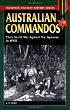 Australian Commandos: Their Secret War Against the Japanese in WWII (Stackpole Military History Series)