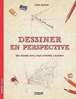 Dessiner en perspective - Une méthode simple pour apprendre à dessiner. de Mark Bergin