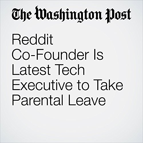Reddit Co-Founder Is Latest Tech Executive to Take Parental Leave copertina