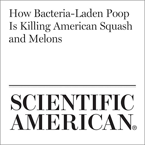 How Bacteria-Laden Poop Is Killing American Squash and Melons audiobook cover art