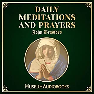 Daily Meditations and Prayers                   Written by:                                                                                                                                 John Bradford                               Narrated by:                                                                                                                                 William Hugh Norris                      Length: 50 mins     Not rated yet     Overall 0.0