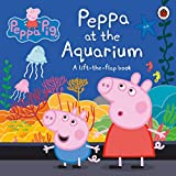Peppa Pig: Peppa at the Aquarium: A Lift-the-Flap Book