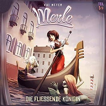 Merle Folge 01: Die fließende Königin