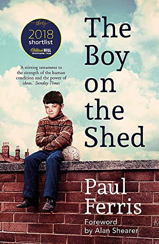 The Boy on the Shed:A remarkable sporting memoir with a foreword by Alan Shearer: Sports Book Awards Autobiography of the Year