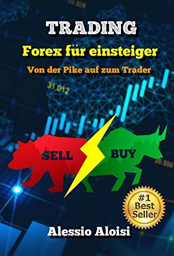 Trading: Von der Pike auf zum Trader - Forex Trading für Einsteiger, Technische Analyse, Psychologie und Strategien