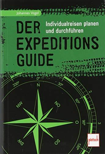 Der Expeditions-Guide: Individualreisen planen und durchführen