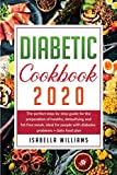 Diabetic Cookbook 2020: The Perfect Step-by-Step Guide for the Preparation of Healthy, Detoxifying