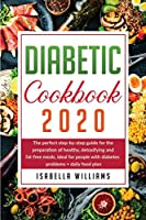 Diabetic Cookbook 2020: The Perfect Step-by-Step Guide for the Preparation of Healthy, Detoxifying and Fat-Free Meals, Ideal for People with Diabetes Problems + Daily Food Plan