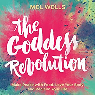 The Goddess Revolution     Make Peace with Food, Love Your Body and Reclaim Your Life              By:                                                                                                                                 Mel Wells                               Narrated by:                                                                                                                                 Mel Wells                      Length: 4 hrs and 58 mins     225 ratings     Overall 4.3