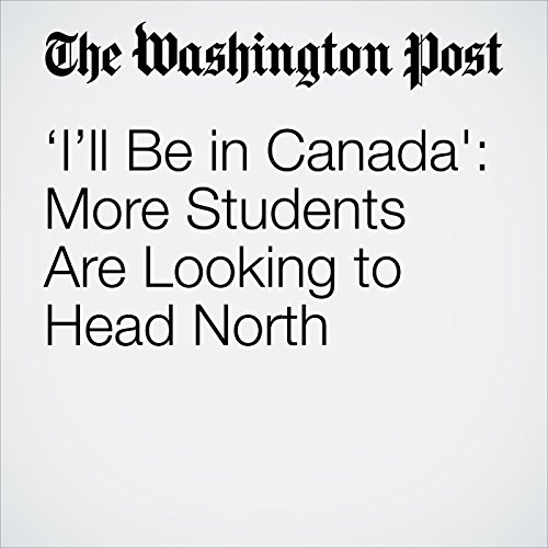 'I'll Be in Canada': More Students Are Looking to Head North copertina