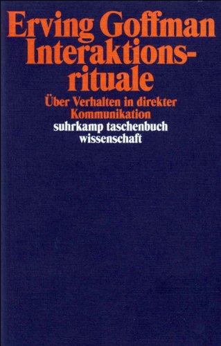 Interaktionsrituale: Über Verhalten in direkter Kommunikation (suhrkamp taschenbuch wissenschaft)