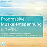 Progressive Muskelentspannung am Meer {Progressive Muskelentspannung, Jacobson, 17 Muskelgruppen} inkl. Fantasiereise – CD