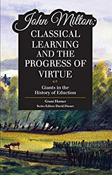 John Milton: Classical Learning and the Progress of Virtue - Book  of the Giants in the History of Education