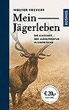 Mein Jägerleben: Gesammelte Erzählungen des großen Waidmanns (Edition Paul Parey)