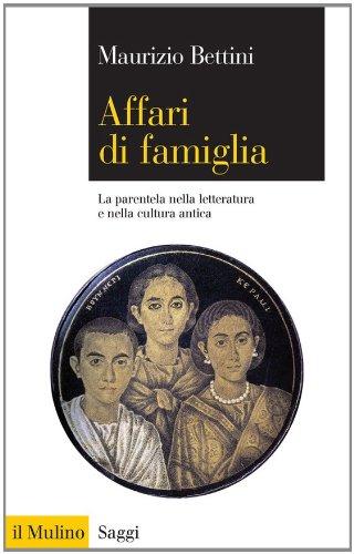 Affari di famiglia: La parentela nella letteratura e nella cultura antica (Saggi Vol. 724)
