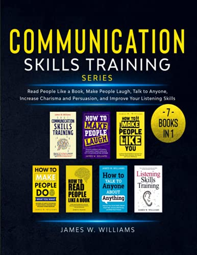 Communication Skills Training Series: 7 Books in 1 - Read People Like a Book, Make People Laugh, Talk to Anyone, Increase Charisma and Persuasion, and Improve Your Listening Skills
