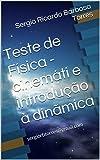 Teste de Física - cinemática e introdução à dinãmica: sergiorbtorres@gmail.com (Portuguese Edition)