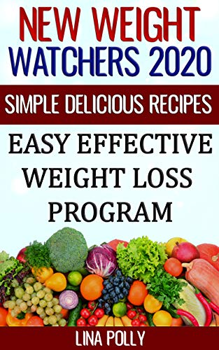 New Weight Watchers 2020: Simple Delicious Recipes: Easy Effective Weight Loss Program