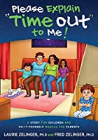 Please Explain Time Out to Me: A Story for Children and Do-It-Yourself Manual for Parents
