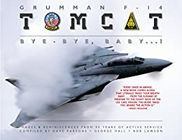 Grumman F-14 Tomcat: Bye - Bye Baby...!: Images & Reminiscences From 35 Years of Active Service (English Edition)