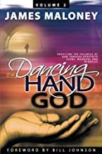 Volume 2 The Dancing Hand of God: Unveiling the Fullness of God through Apostolic Signs, Wonders and Miracles