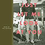 Just Let Me Look at You                   Written by:                                                                                                                                 Bill Gaston                               Narrated by:                                                                                                                                 Bill Gaston                      Length: 10 hrs and 47 mins     Not rated yet     Overall 0.0