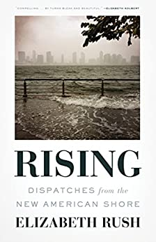 Rising: Dispatches from the New American Shore by [Elizabeth Rush]