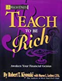 Rich Dad's - Teach to Be Rich: Because the Best Way to Learn Is to Teach What You Want to Learn and the Way to Get Rich Is to Help Others Become Rich (Teach to be Rich, Parts I - III (workbook only))