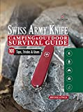 Victorinox Swiss Army Knife Camping & Outdoor Survival Guide: 101 Tips, Tricks & Uses (Fox Chapel Publishing) How to Sharpen Your Skills and Handle Emergency Situations with Just Your Pocket Knife